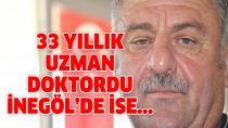 33 YILLIK UZMAN DOKTORDU İNEGÖL'DE İSE...
