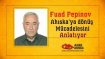 Fuad Pepinov Ahıska'ya dönüş mücadelesini Anlatıyor