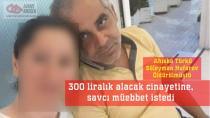300 liralık alacak cinayetine, savcı müebbet istedi